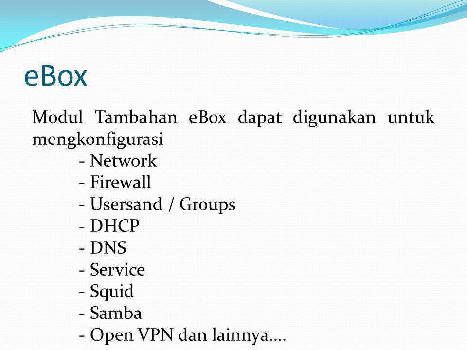eBox Modul Tambahan eBox dapat digunakan untuk mengkonfigurasi - Network - Firewall - Usersand / Groups - DHCP - DNS - Service - Squid - Samba - Open
