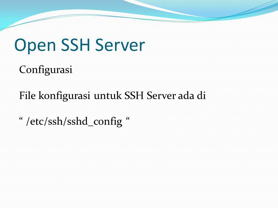 Open SSH Server Mengubah Port yang digunakan Ubah pada baris port 22 Memberikan Banner Hilangkan tanda pagar pada baris banner /etc/issue.net Untuk mengubah isi banner ubah isi file /etc/issue.net