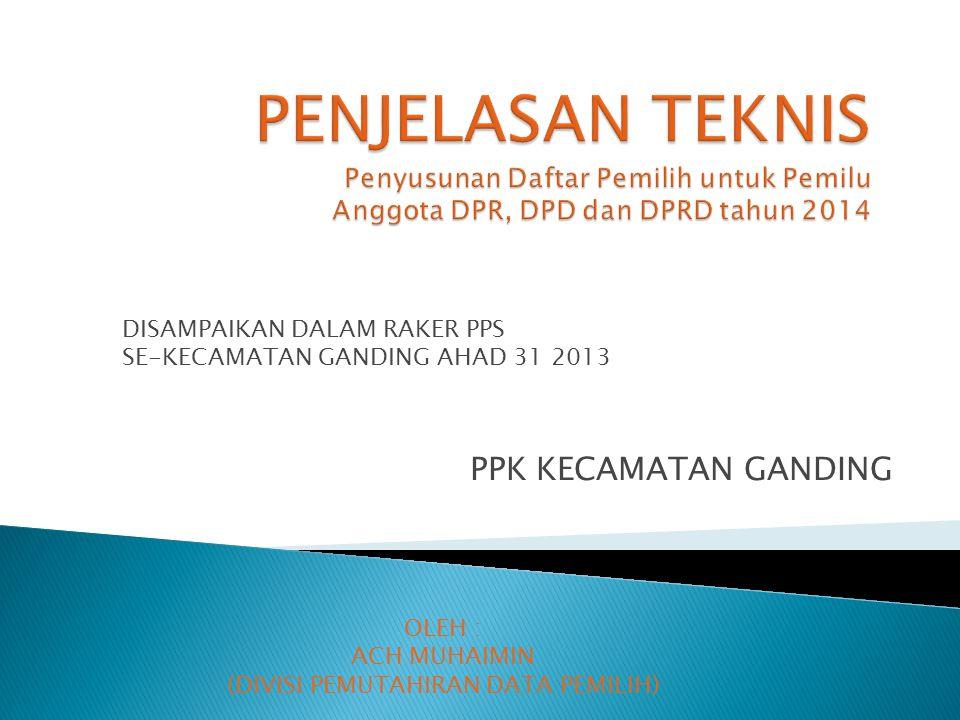 Perbaikan dan penyusunan & penetapan DPSHP ( 2-16 agsts 2013) Pengumuman, masukan dan tanggapan masy (17-23 agust 2013) Penetapan DPT ( 7 – 13 Sept 2013)