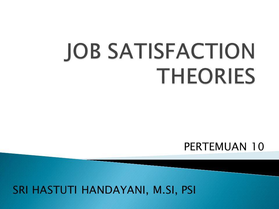 Banyak faktor yg mungkin menentukan Kepuasan Kerja, antara lain ciri2 intrinsik dari pekerjaan, gaji & supervisi.