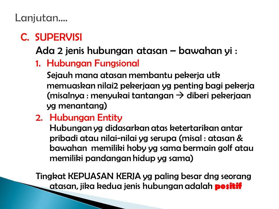 C. SUPERVISI Ada 2 jenis hubungan atasan – bawahan yi : 1.Hubungan Fungsional Sejauh mana atasan membantu pekerja utk memuaskan nilai2 pekerjaan yg pe