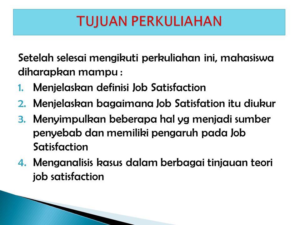 Setelah selesai mengikuti perkuliahan ini, mahasiswa diharapkan mampu : 1.Menjelaskan definisi Job Satisfaction 2.Menjelaskan bagaimana Job Satisfatio
