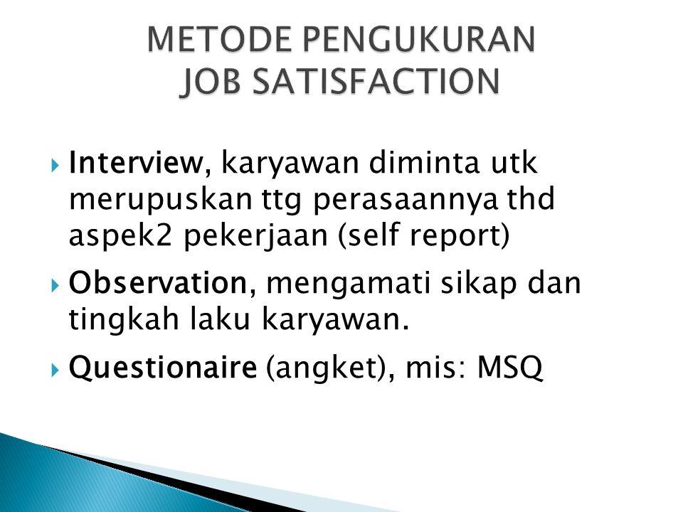  Interview, karyawan diminta utk merupuskan ttg perasaannya thd aspek2 pekerjaan (self report)  Observation, mengamati sikap dan tingkah laku karyaw