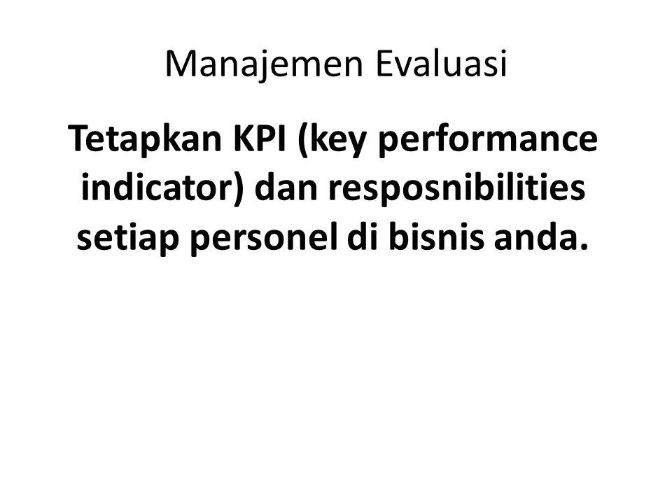 Manajemen Evaluasi Tetapkan KPI (key performance indicator) dan resposnibilities setiap personel di bisnis anda.
