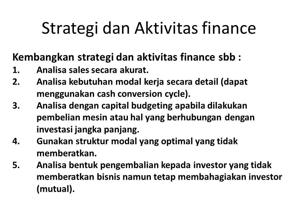 Strategi dan Aktivitas finance Kembangkan strategi dan aktivitas finance sbb : 1.Analisa sales secara akurat. 2.Analisa kebutuhan modal kerja secara d