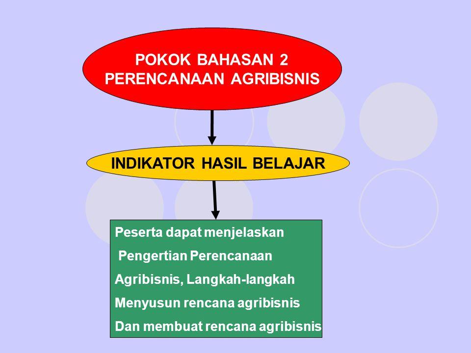 POKOK BAHASAN 2 PERENCANAAN AGRIBISNIS INDIKATOR HASIL BELAJAR Peserta dapat menjelaskan Pengertian Perencanaan Agribisnis, Langkah-langkah Menyusun r