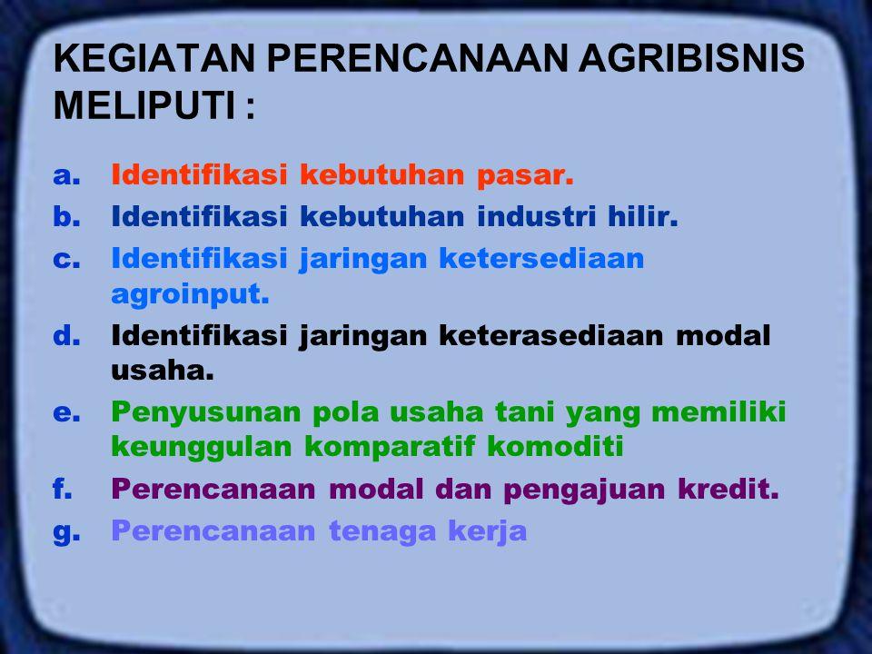 KEGIATAN PERENCANAAN AGRIBISNIS MELIPUTI : a.Identifikasi kebutuhan pasar. b.Identifikasi kebutuhan industri hilir. c.Identifikasi jaringan ketersedia