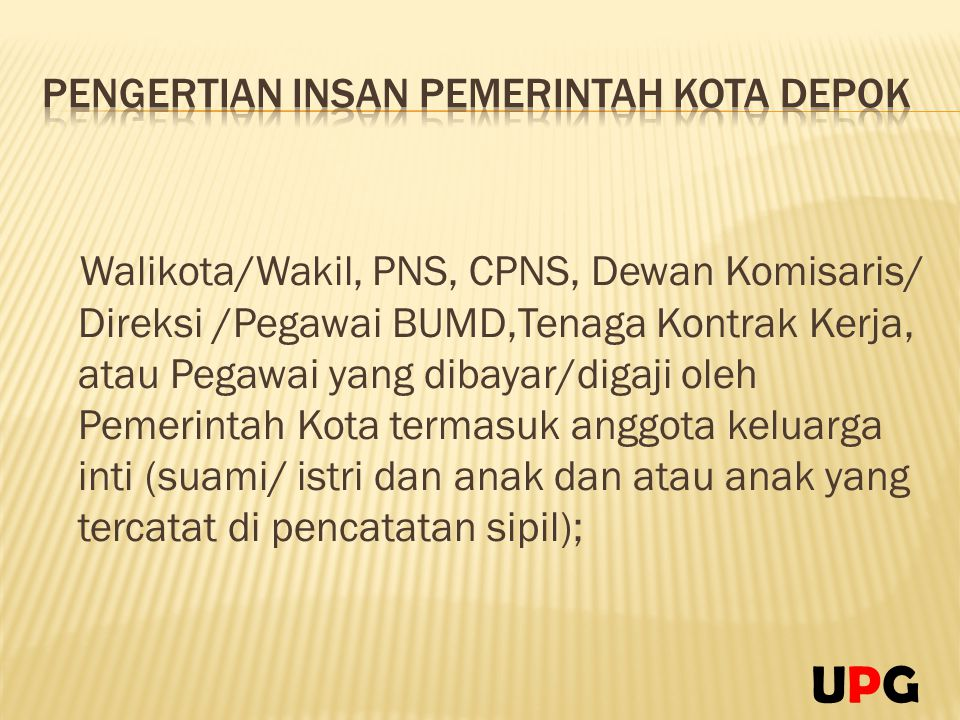 Walikota/Wakil, PNS, CPNS, Dewan Komisaris/ Direksi /Pegawai BUMD,Tenaga Kontrak Kerja, atau Pegawai yang dibayar/digaji oleh Pemerintah Kota termasuk
