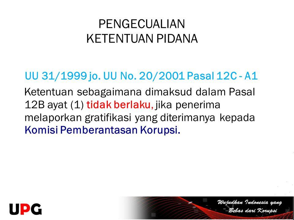 PENGECUALIAN KETENTUAN PIDANA UU 31/1999 jo. UU No. 20/2001 Pasal 12C - A1 Ketentuan sebagaimana dimaksud dalam Pasal 12B ayat (1) tidak berlaku, jika