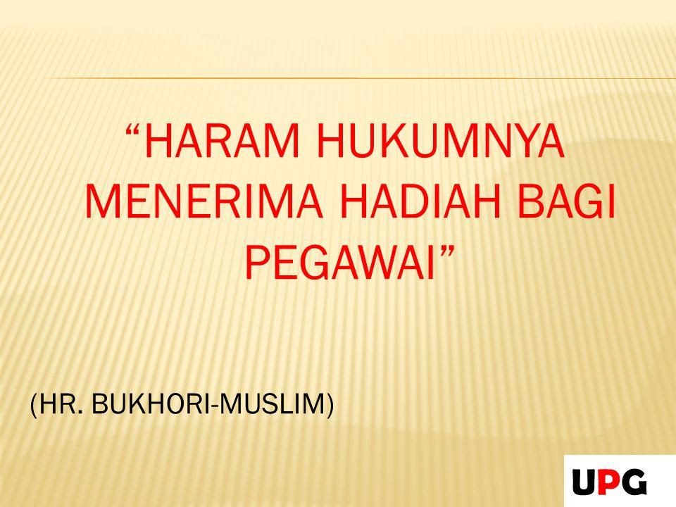 """""""HARAM HUKUMNYA MENERIMA HADIAH BAGI PEGAWAI"""" (HR. BUKHORI-MUSLIM) UPGUPG"""