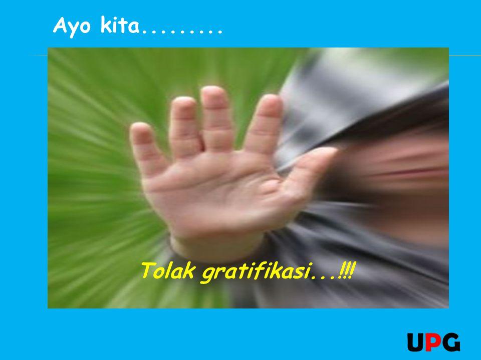 Tolak gratifikasi...!!! Ayo kita......... UPGUPG