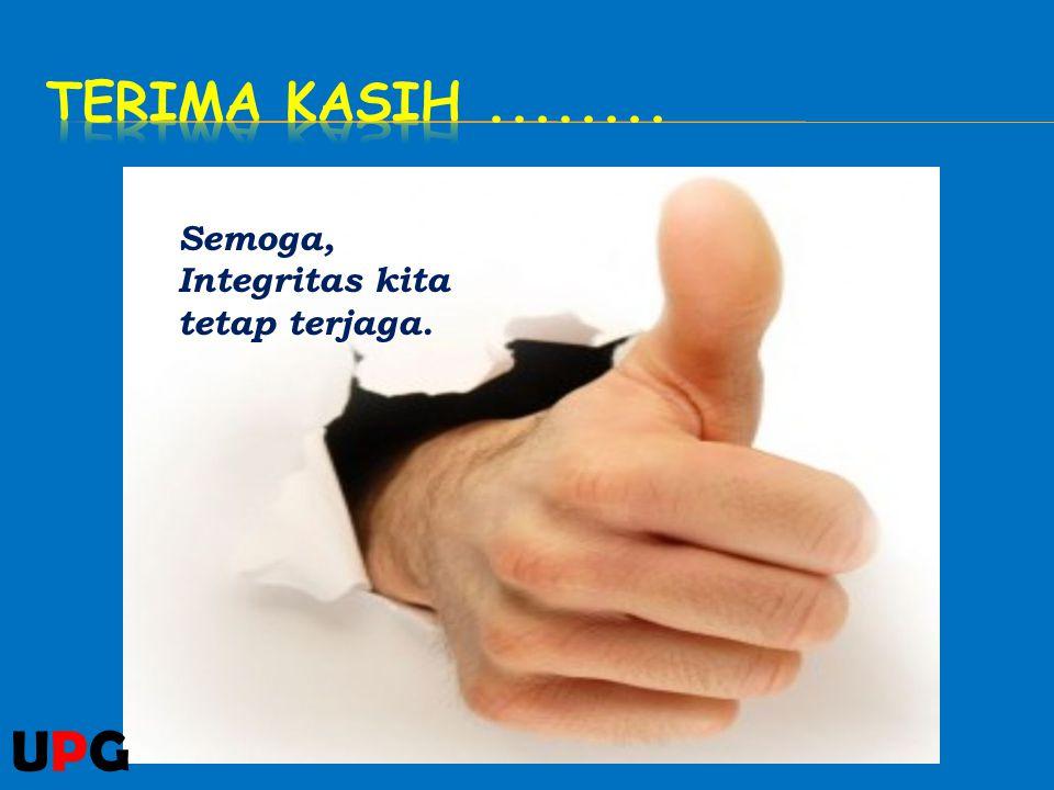 Semoga, Integritas kita tetap terjaga. UPGUPG