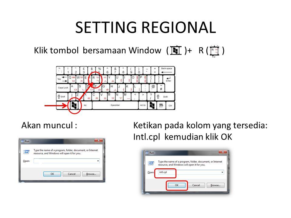 SETTING REGIONAL Klik tombol bersamaan Window ( )+ R ( ) Akan muncul :Ketikan pada kolom yang tersedia: Intl.cpl kemudian klik OK