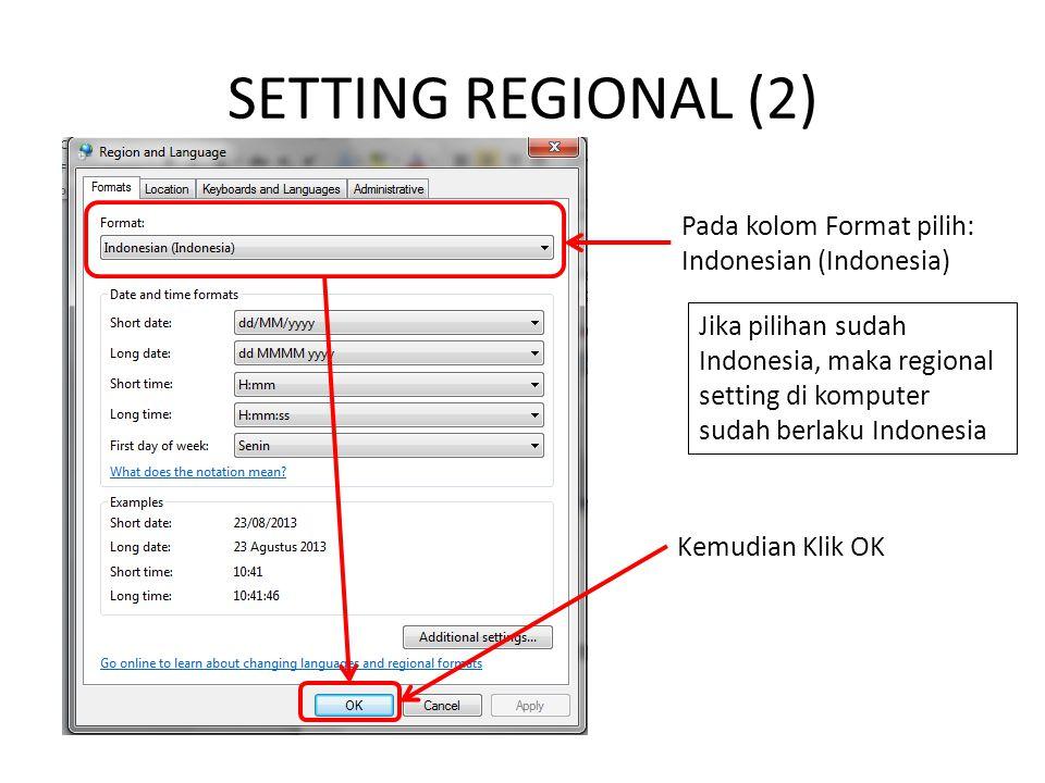SETTING REGIONAL (2) Pada kolom Format pilih: Indonesian (Indonesia) Kemudian Klik OK Jika pilihan sudah Indonesia, maka regional setting di komputer sudah berlaku Indonesia