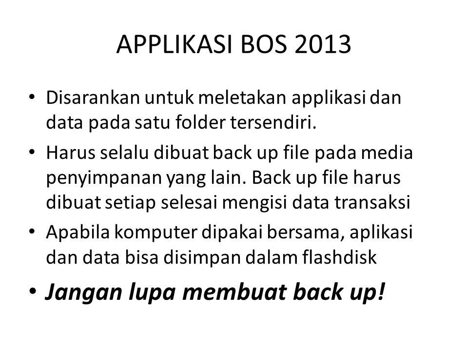 APPLIKASI BOS 2013 Disarankan untuk meletakan applikasi dan data pada satu folder tersendiri. Harus selalu dibuat back up file pada media penyimpanan