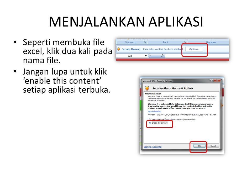 MENJALANKAN APLIKASI Seperti membuka file excel, klik dua kali pada nama file. Jangan lupa untuk klik 'enable this content' setiap aplikasi terbuka.