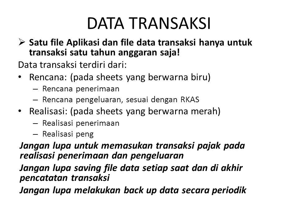 DATA TRANSAKSI  Satu file Aplikasi dan file data transaksi hanya untuk transaksi satu tahun anggaran saja! Data transaksi terdiri dari: Rencana: (pad