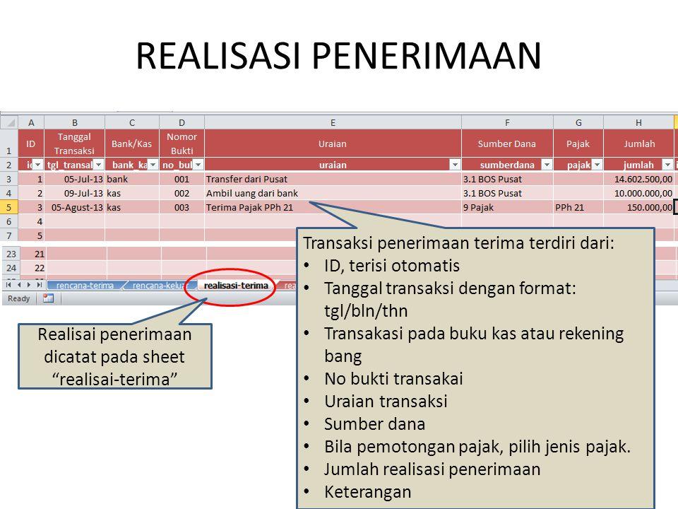 """REALISASI PENERIMAAN Realisai penerimaan dicatat pada sheet """"realisai-terima"""" Transaksi penerimaan terima terdiri dari: ID, terisi otomatis Tanggal tr"""