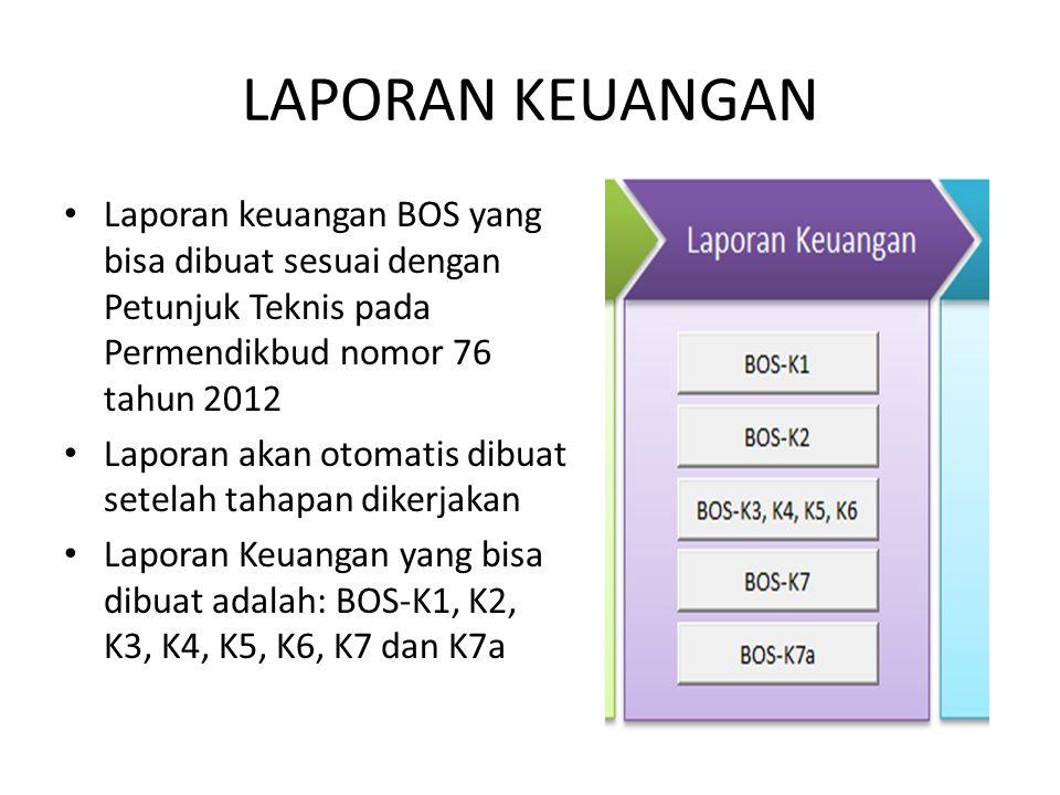 LAPORAN KEUANGAN Laporan keuangan BOS yang bisa dibuat sesuai dengan Petunjuk Teknis pada Permendikbud nomor 76 tahun 2012 Laporan akan otomatis dibuat setelah tahapan dikerjakan Laporan Keuangan yang bisa dibuat adalah: BOS-K1, K2, K3, K4, K5, K6, K7 dan K7a