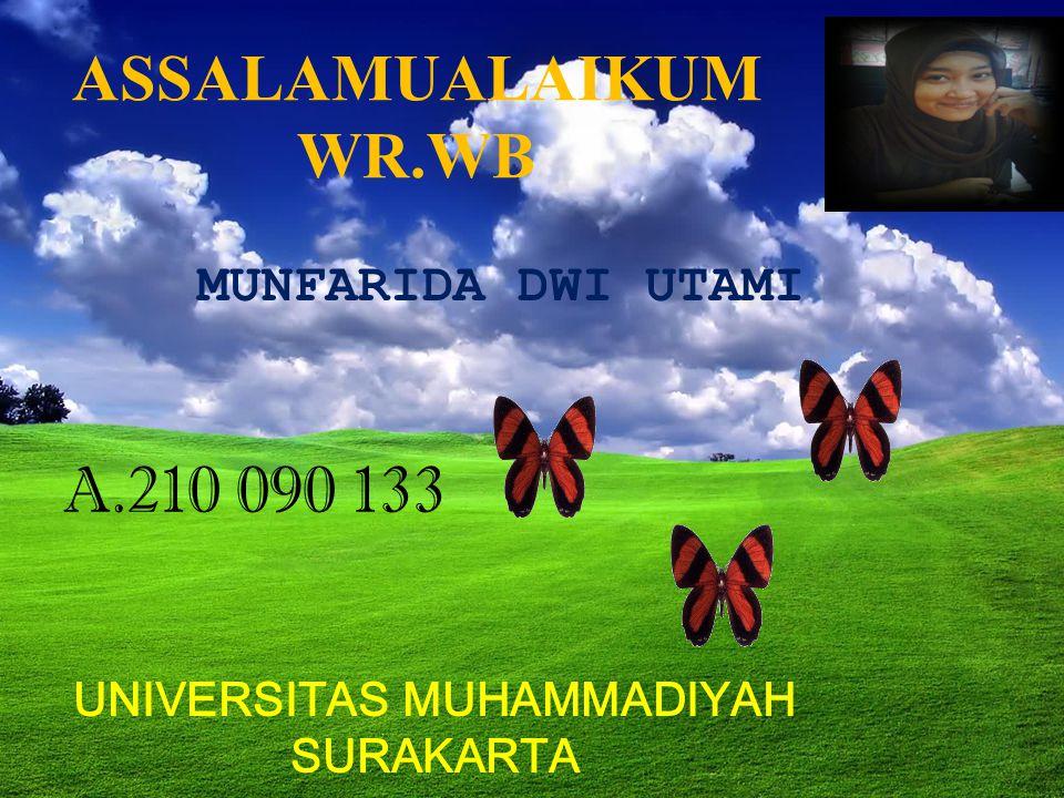 ASSALAMUALAIKUM WR.WB UNIVERSITAS MUHAMMADIYAH SURAKARTA MUNFARIDA DWI UTAMI A.210 090 133