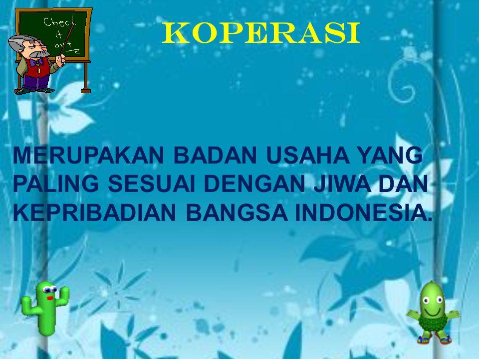 KOPERASI MERUPAKAN BADAN USAHA YANG PALING SESUAI DENGAN JIWA DAN KEPRIBADIAN BANGSA INDONESIA.
