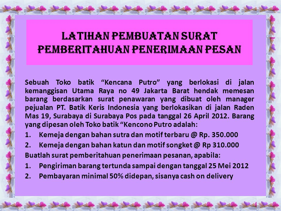 "Latihan pembuatan surat pemberitahuan penerimaan pesan Sebuah Toko batik ""Kencana Putro"" yang berlokasi di jalan kemanggisan Utama Raya no 49 Jakarta"