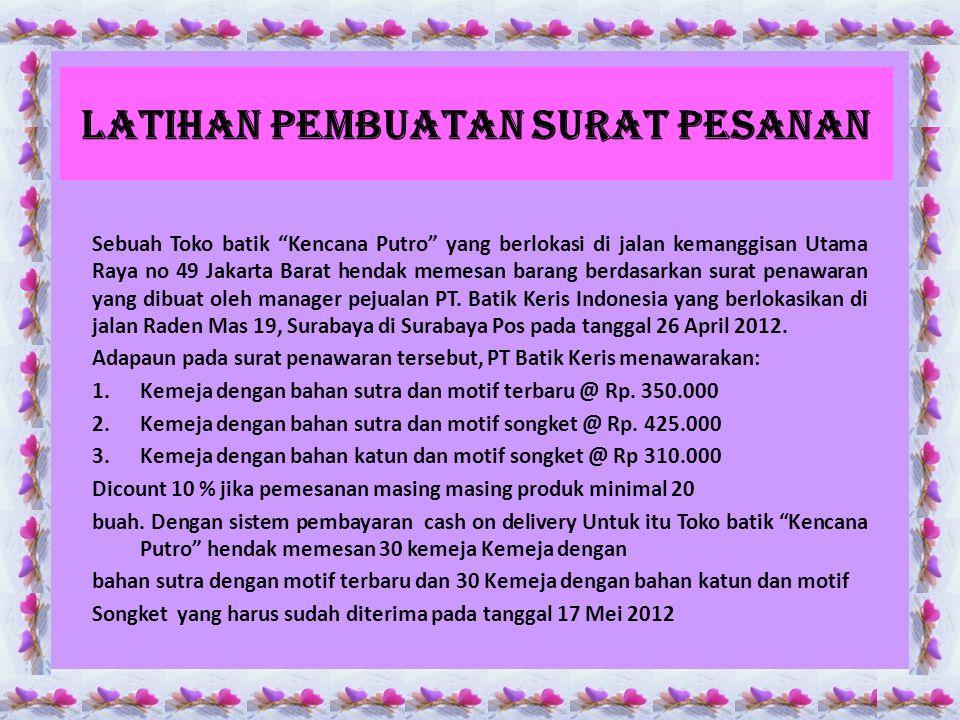 """Latihan pembuatan surat pesanan Sebuah Toko batik """"Kencana Putro"""" yang berlokasi di jalan kemanggisan Utama Raya no 49 Jakarta Barat hendak memesan ba"""