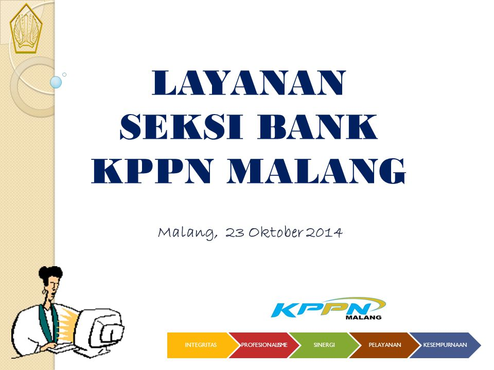 LAYANAN SEKSI BANK KPPN MALANG INTEGRITASPROFESIONALISMESINERGIPELAYANANKESEMPURNAAN Malang, 23 Oktober 2014