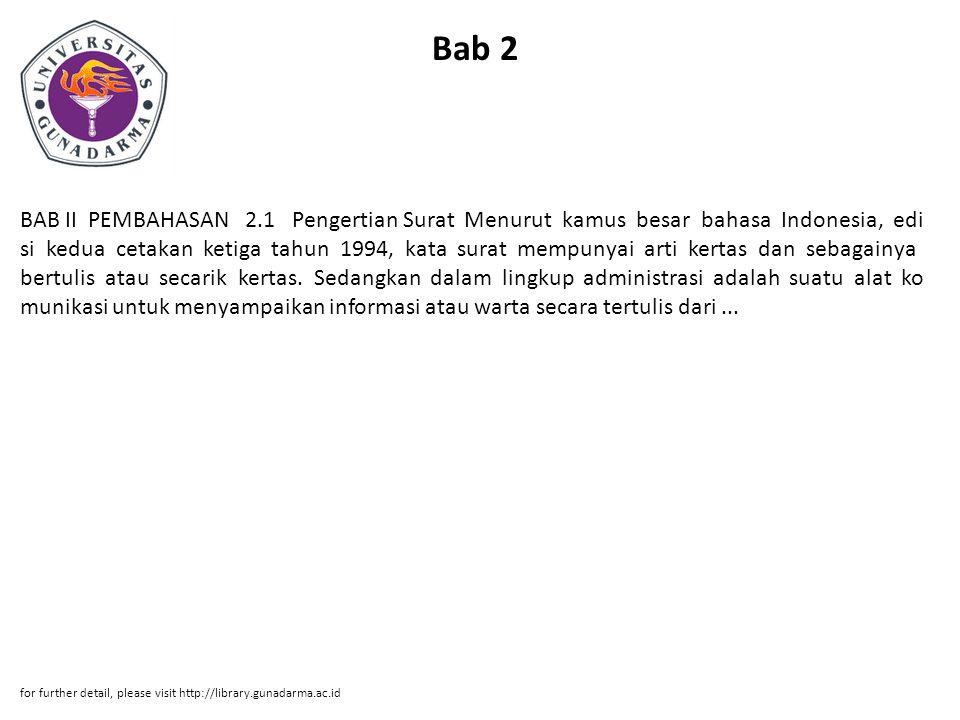 Bab 2 BAB II PEMBAHASAN 2.1 Pengertian Surat Menurut kamus besar bahasa Indonesia, edi si kedua cetakan ketiga tahun 1994, kata surat mempunyai arti k