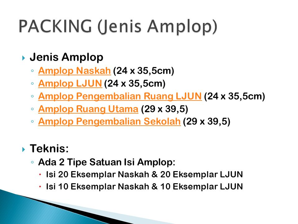  Jenis Amplop ◦ Amplop Naskah (24 x 35,5cm) Amplop Naskah ◦ Amplop LJUN (24 x 35,5cm) Amplop LJUN ◦ Amplop Pengembalian Ruang LJUN (24 x 35,5cm) Ampl