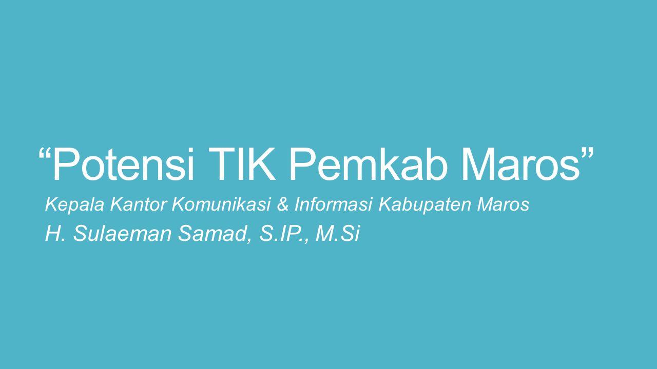 """""""Potensi TIK Pemkab Maros"""" Kepala Kantor Komunikasi & Informasi Kabupaten Maros H. Sulaeman Samad, S.IP., M.Si"""