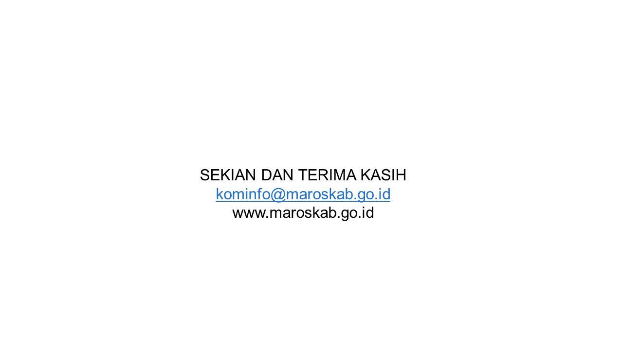 SEKIAN DAN TERIMA KASIH kominfo@maroskab.go.id www.maroskab.go.id