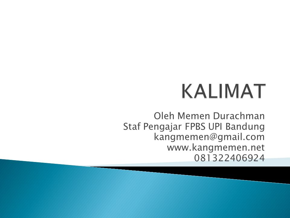 Oleh Memen Durachman Staf Pengajar FPBS UPI Bandung kangmemen@gmail.com www.kangmemen.net 081322406924