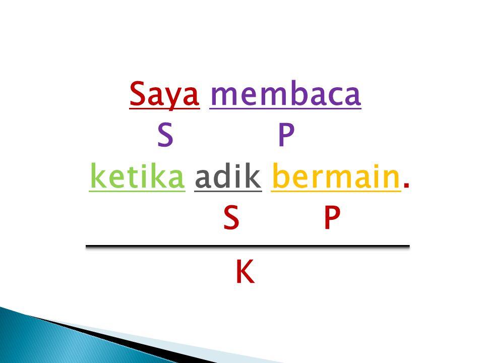 Saya membaca S P ketika adik bermain. S P K