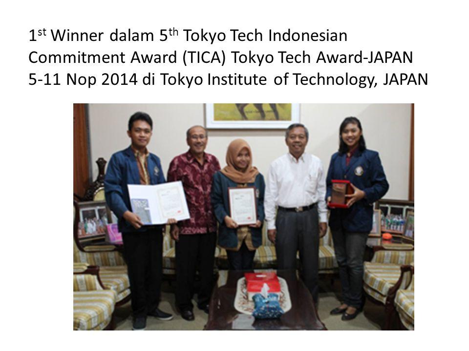 1 st Winner dalam 5 th Tokyo Tech Indonesian Commitment Award (TICA) Tokyo Tech Award-JAPAN 5-11 Nop 2014 di Tokyo Institute of Technology, JAPAN