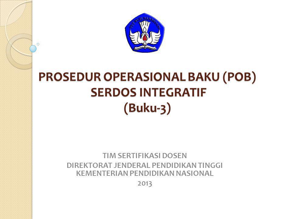 PROSEDUR OPERASIONAL BAKU (POB) SERDOS INTEGRATIF (Buku-3) TIM SERTIFIKASI DOSEN DIREKTORAT JENDERAL PENDIDIKAN TINGGI KEMENTERIAN PENDIDIKAN NASIONAL 2013