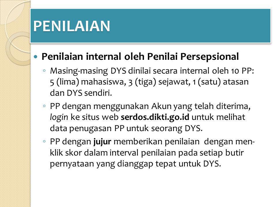 PENILAIANPENILAIAN Penilaian internal oleh Penilai Persepsional ◦ Masing-masing DYS dinilai secara internal oleh 10 PP: 5 (lima) mahasiswa, 3 (tiga) sejawat, 1 (satu) atasan dan DYS sendiri.