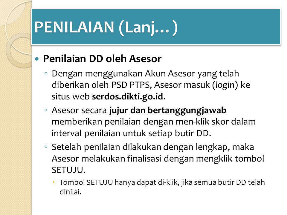 PENILAIAN (Lanj…) Penilaian DD oleh Asesor ◦ Dengan menggunakan Akun Asesor yang telah diberikan oleh PSD PTPS, Asesor masuk (login) ke situs web serdos.dikti.go.id.