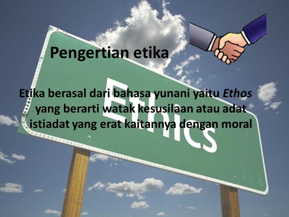 Pengertian etika Etika berasal dari bahasa yunani yaitu Ethos yang berarti watak kesusilaan atau adat istiadat yang erat kaitannya dengan moral
