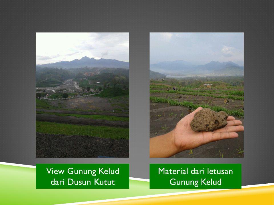 Material dari letusan Gunung Kelud View Gunung Kelud dari Dusun Kutut
