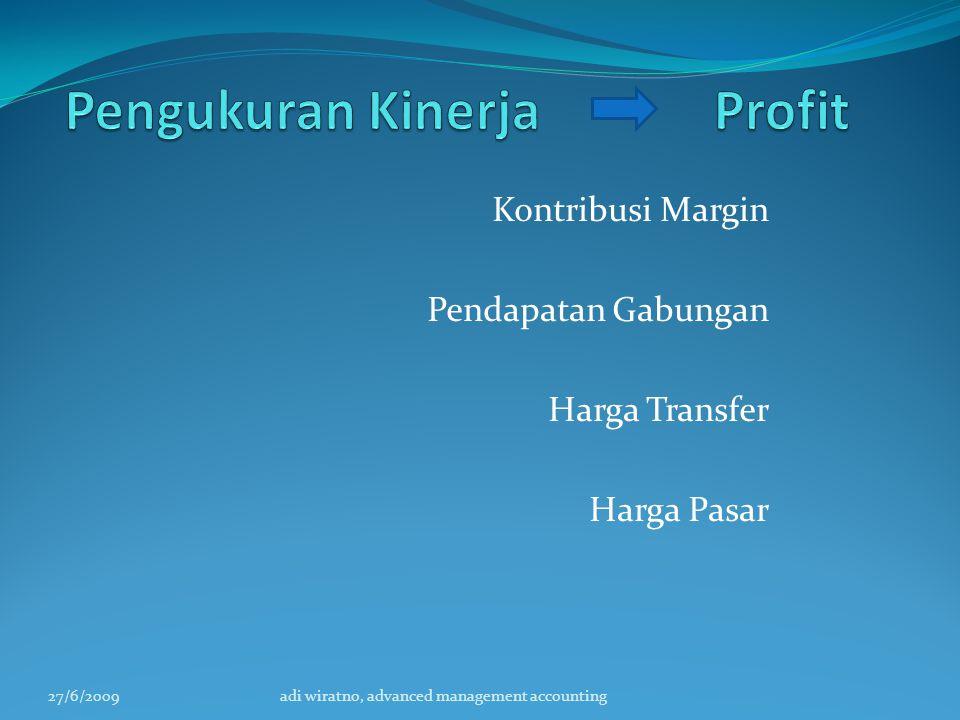 Kontribusi Margin Pendapatan Gabungan Harga Transfer Harga Pasar 27/6/2009adi wiratno, advanced management accounting