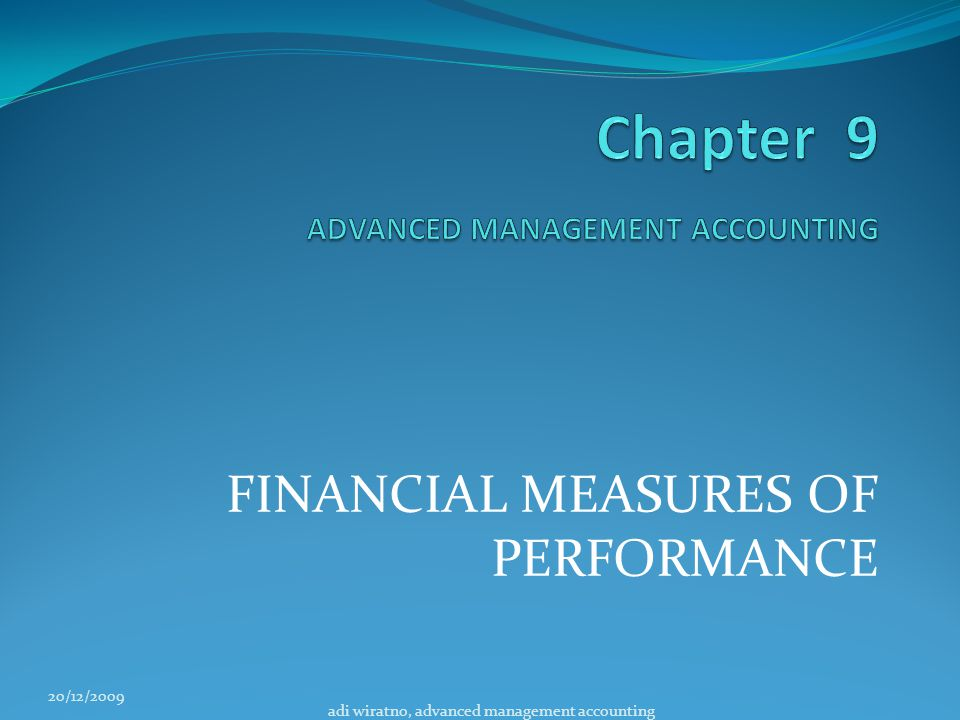 FINANCIAL MEASURES OF PERFORMANCE 20/12/2009 adi wiratno, advanced management accounting