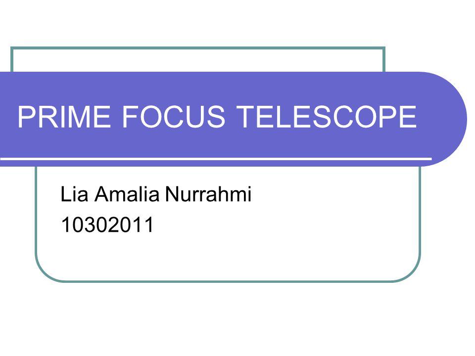 PRIME FOCUS TELESCOPE Lia Amalia Nurrahmi 10302011