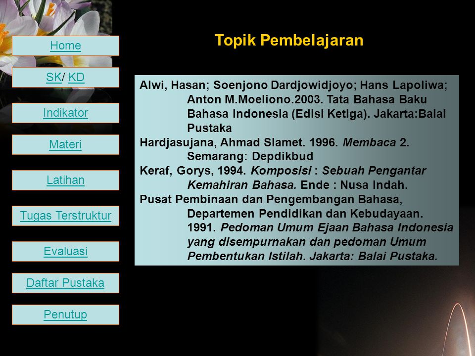 Topik Pembelajaran Alwi, Hasan; Soenjono Dardjowidjoyo; Hans Lapoliwa; Anton M.Moeliono.2003. Tata Bahasa Baku Bahasa Indonesia (Edisi Ketiga). Jakart