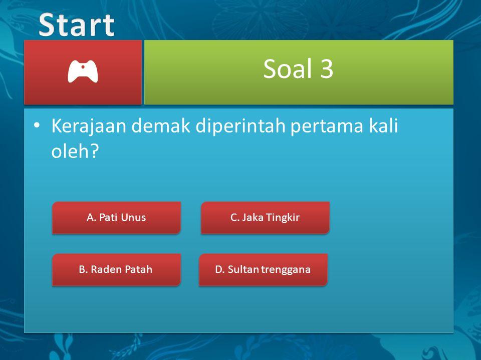 Soal 2 Kerajaan Demak terletak di? A. Jawa Barat B. Banten C. Jawa Timur D. Jawa tengah