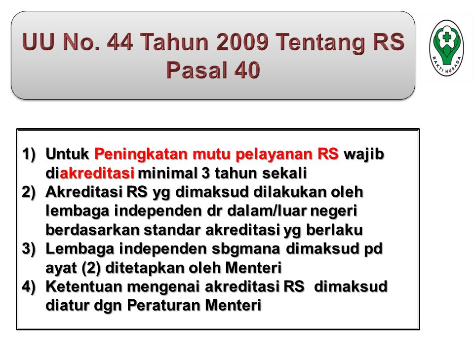 1.UU Rumah Sakit Nomor:44 Tahun 2009 2. Permenkes Nomor:147 Tahun 2010 tentang Perizinan RS 3.