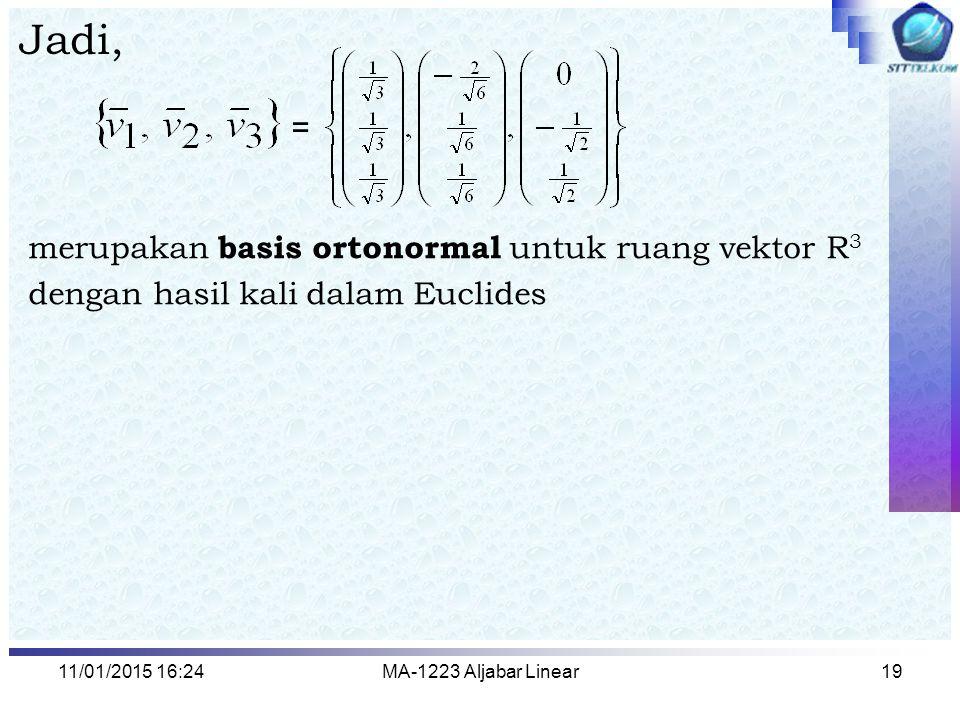 11/01/2015 16:26MA-1223 Aljabar Linear19 Jadi, merupakan basis ortonormal untuk ruang vektor R 3 dengan hasil kali dalam Euclides =