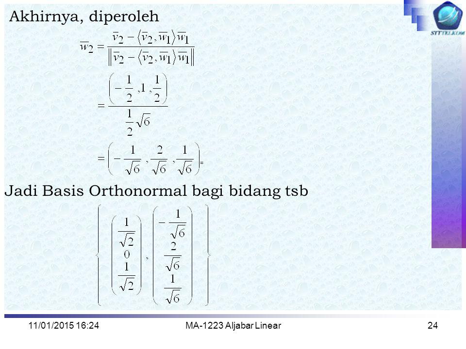 11/01/2015 16:26MA-1223 Aljabar Linear24 Akhirnya, diperoleh Jadi Basis Orthonormal bagi bidang tsb =