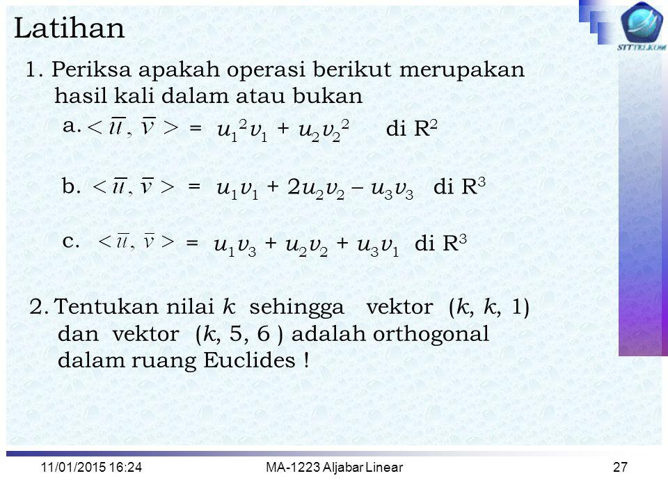11/01/2015 16:26MA-1223 Aljabar Linear27 Latihan 1. Periksa apakah operasi berikut merupakan hasil kali dalam atau bukan = u 1 2 v 1 + u 2 v 2 2 di R