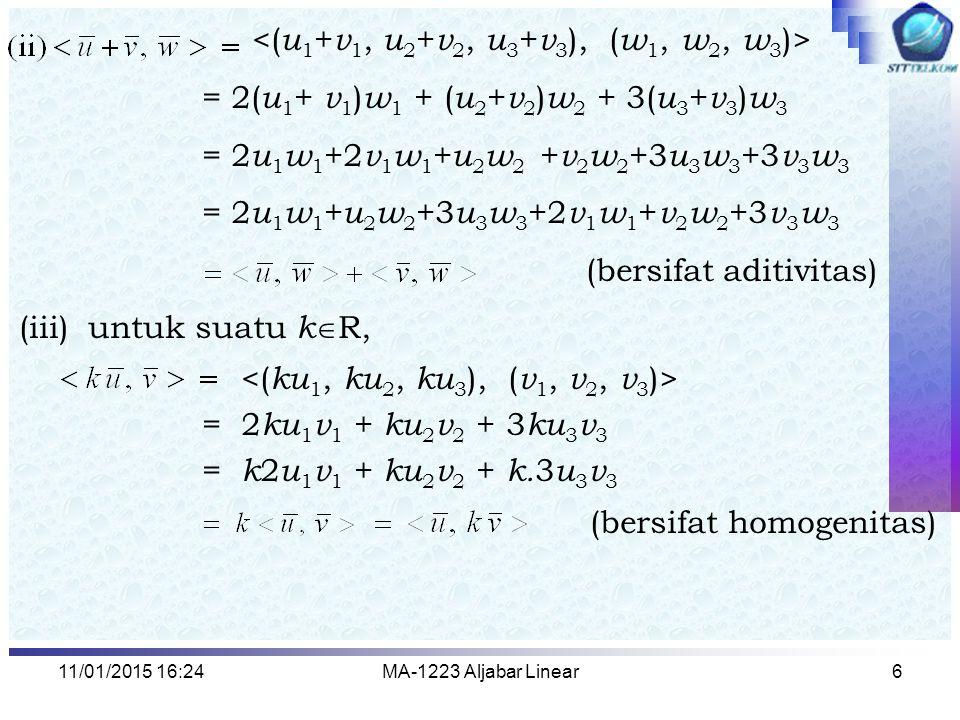 11/01/2015 16:26MA-1223 Aljabar Linear7 Jelas bahwa dan Contoh : Tunjukan bahwa bukan merupakan hasil kali dalam Jawab : Perhatikan Pada saat 3 u 3 2 > u 1 2 + 2 u 2 2 maka Tidak memenuhi Sifat positivitas